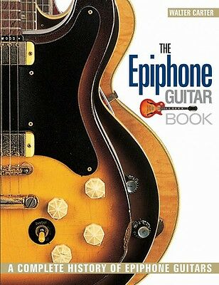 The Epiphone Guitar Book A Complete History of Epiphone Guitars Book N 000333269