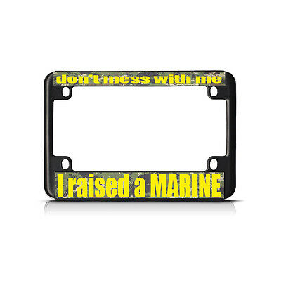 DON/'T MESS WITH ME I RAISED MARINE License Plate Frame
