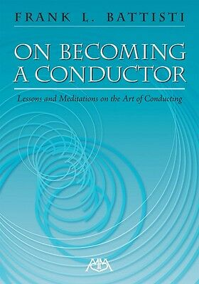 On Becoming a Conductor Lessons and Meditations on the Art of Conducti 000317171