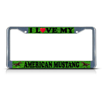 I LOVE MY AMERICAN MUSTANG HORSE Chrome Metal License Plate Frame Tag Holder