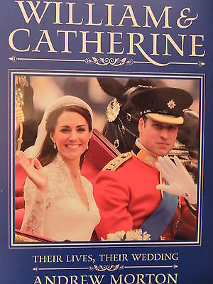 WILLIAM AND CATHERINE , THEIR LIVES,THEIR WEDDING BY ANDREW MORTON