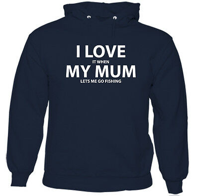 I Love It When My Mum Lets Me Go Fishing - Kids Childrens Funny Hoodie