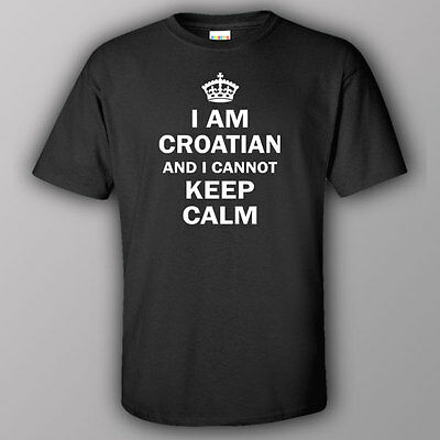 Funny T-shirt I AM CROATIAN AND I CANNOT KEEP CALM Croatia