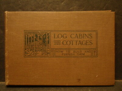 LOG CABINS AND COTTAGES:HOW TO BUILD AND FURNISH THEM....  1929 EDITION