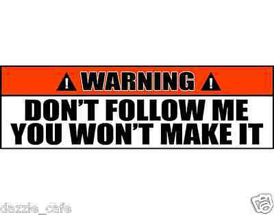 Warning Sign Don't Follow Me You Won't Make It Bumper Sticker Decal 2 PACK OWS15