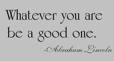 WHATEVER YOU ARE BE A GOOD ONE Vinyl Word Quote Wall Decal Lincoln