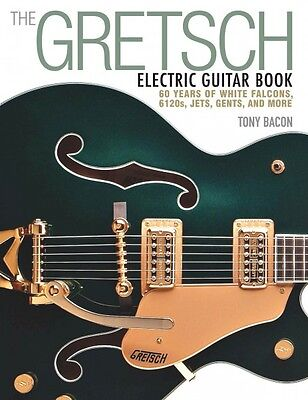 The Gretsch Electric Guitar Book 60 Years of White Falcons 6120s Jets  000120793
