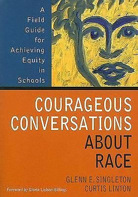 Courageous Conversations About Race: A Field Guide for Achieving Equity in Scho