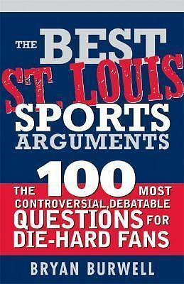 The Best St. Louis Sports Arguments : The 100 Most Controversial, Debatable...