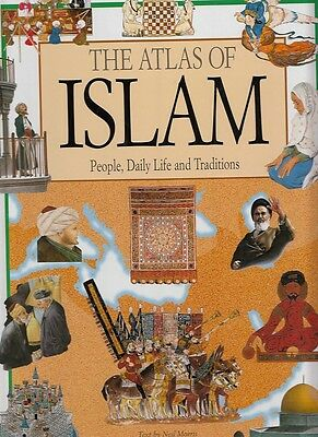 The Atlas of Islam: People, Daily Life and Traditions by Neil Morris...