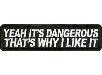 YEAH IT'S DANGEROUS Embroidered Jacket Vest Funny Saying Biker Patch Emblem