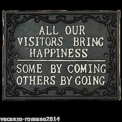 Gusseisenschild-All Our Visitors Bring Happiness-Some By Coming, Others by Going