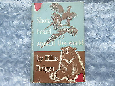 Old 1958 Hunting Book Shots Heard Around the World by Ellis Briggs