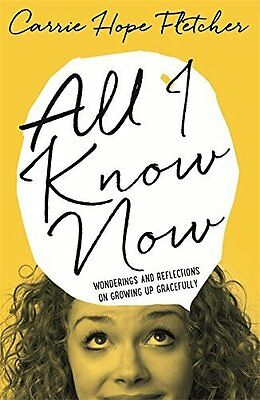 ALL I KNOW NOW by CARRIE HOPE FLETCHER [2015] [BOOK] NEW