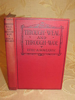 Antique Collectable Book Of Through Weal And Through Woe, By E. A. Rowlands-1918