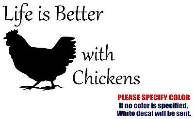 """LIFE IS BETTER WITH CHICKENS Decal Sticker Vinyl  Car Window Bumper Laptop 7"""""""