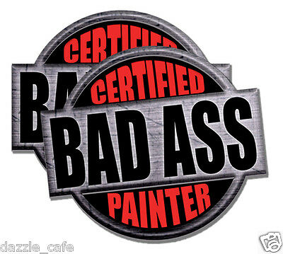 Painter Certified Bad Ass stickers decals 2 PACK 4inch tall each funny decals