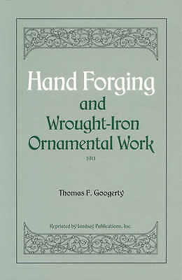 Hand Forging and Wrought-Iron Ornamental Work 1911 by Thomas F. Googerty