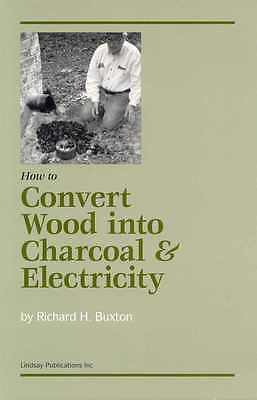 How to Convert Wood into Charcoal & Electricity by Richard H. Buxton