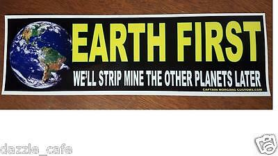 Earth First~ We'll Mine the Other Planets Later Bumper Sticker - Decal 223