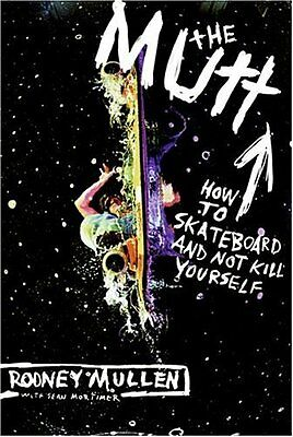 The Mutt - How to Skateboard and Not Kill Yourself By Sean Mortimer