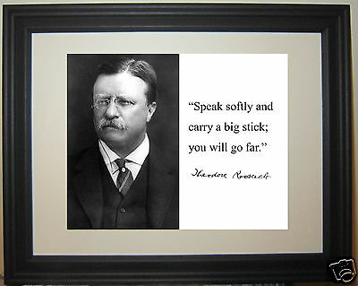 """Theodore Teddy Roosevelt """"speak softly"""" Leadership Autograph Quote Framed Photo"""