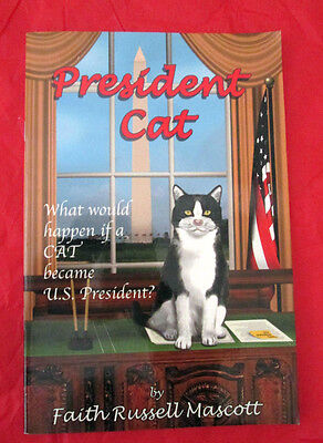 PRESIDENT CAT What Would Happen If a CAT Became President~ Faith Russell Mascott