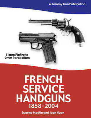 French Service Handguns 1858-2004 NEW BOOK pistol NAPCA unique 1935 MAB