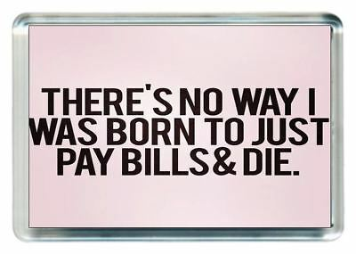 Fridge Magnet Life Heavy Drag Pay Bill Burden Die Alone Quote Saying Gift