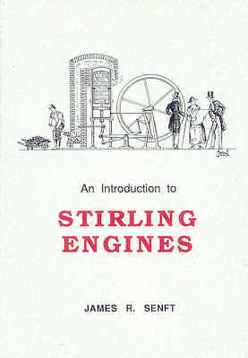 An Introduction to Stirling Engines by James R. Senft