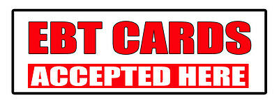 Ebt Cards Accepted Here Promotion Business DECAL STICKER Retail Store Sign
