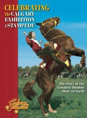 Celebrating the Calgary Exhibition and Stampede : Story of the Greatest Outdoor