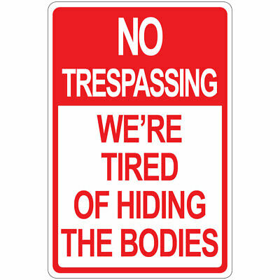 No Trespassing We'Re Tired Of Hiding The Bodies Aluminum METAL Sign