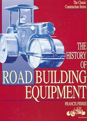 The History of Road Building Equipment by Francis Pierre