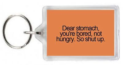 Dear Stomach Bored Groan Growl Moan Noise Quote Saying Gift Humour Keyring