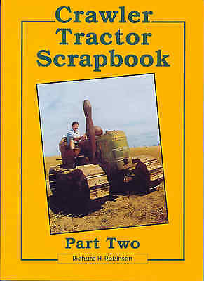 Crawler Tractor Scrapbook Part Two by Richard H. Robinson