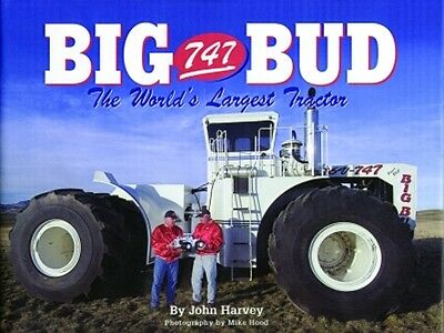 Big Bud 747 The World's Largest Tractor by John Harvey