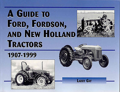 A Guide to Ford, Fordson, and New Holland Tractors 1907-1999 by L. Gay