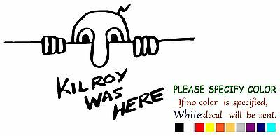 Kilroy Was Here Adhesive Vinyl Decal Sticker Car Truck Window Bumper Laptop 7""