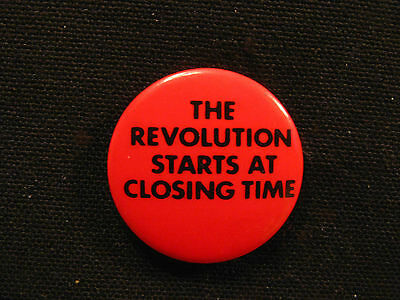 "Humorous Vintage Badge Button Pin  ""the Revolution Starts At Closing Time"""