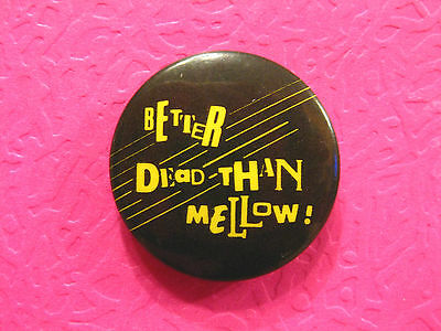 """Humorous  Vintage 1""""badge  Button Pin """"better Dead Than Mellow"""""""