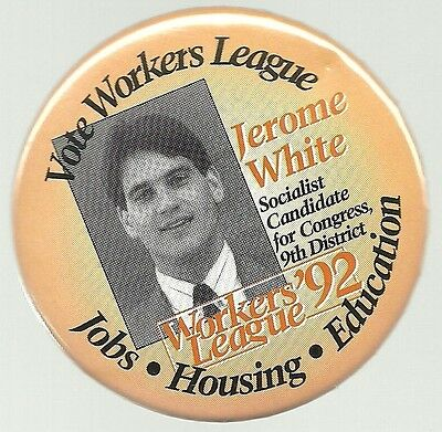 Jerome White Workers League 1992 Socialist Political Campaign Pin
