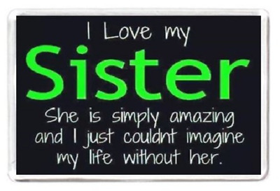 Fridge Magnet Love My Sister Sis Best Friend Life Quotes Saying Gift