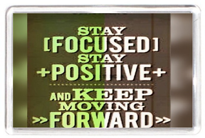 Fridge Magnet Stay Focused Positive Keep Move Moving Forward Life Quote Gift