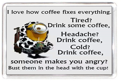 Fridge Magnet Minion Charactor Cup Mug Drink Coffee Solve Problem Quote Gift