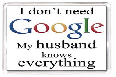 Fridge Magnet Need Google Husband Knows Everything Funny Humour Quote