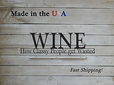 Wine - How Classy People get wasted, Gag Gift, Fun Sayings, Wine Decor, W1128