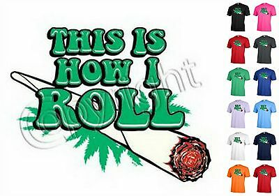 THIS IS HOW I ROLL smoke weeds T-shirt Adult Unisex Funny Humor P244