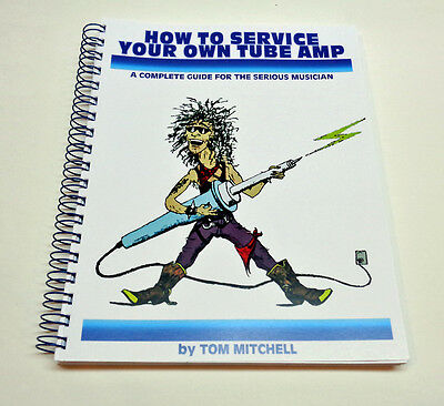 How To Service Your Own Tube Amp by Tom Mitchell - NEW publishers second