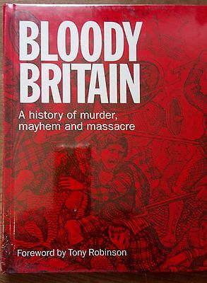 Bloody Britain A Guide to the History of Murder, Massacre & Mayhem TONY ROBINSON